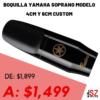 Boquilla Yamaha Soprano 4CM-6CM Custom